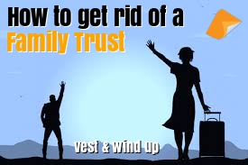 Deed of vesting a family trust wind up a family trust get rid of a family trust deed